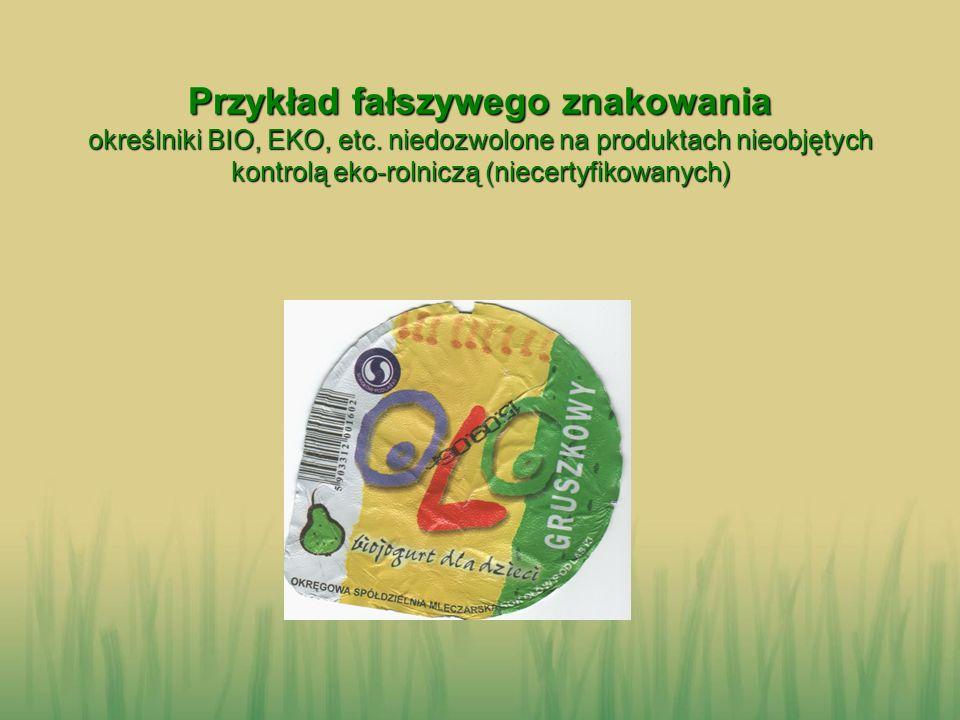 Przykład fałszywego znakowania określniki BIO, EKO, etc. niedozwolone na produktach nieobjętych kontrolą eko-rolniczą (niecertyfikowanych)
