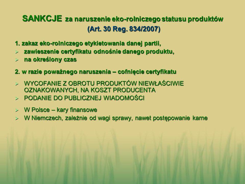 SANKCJE za naruszenie eko-rolniczego statusu produktów (Art. 30 Reg. 834/2007) 1. zakaz eko-rolniczego etykietowania danej partii, zawieszenie certyfi