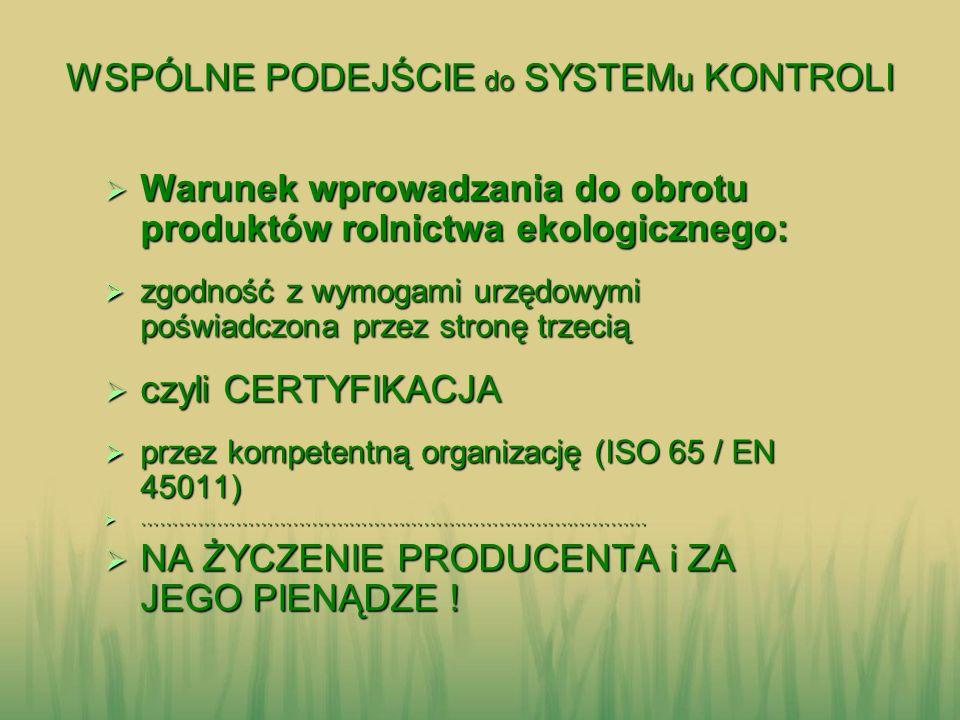 WSPÓLNE PODEJŚCIE do SYSTEM u KONTROLI Warunek wprowadzania do obrotu produktów rolnictwa ekologicznego: Warunek wprowadzania do obrotu produktów roln