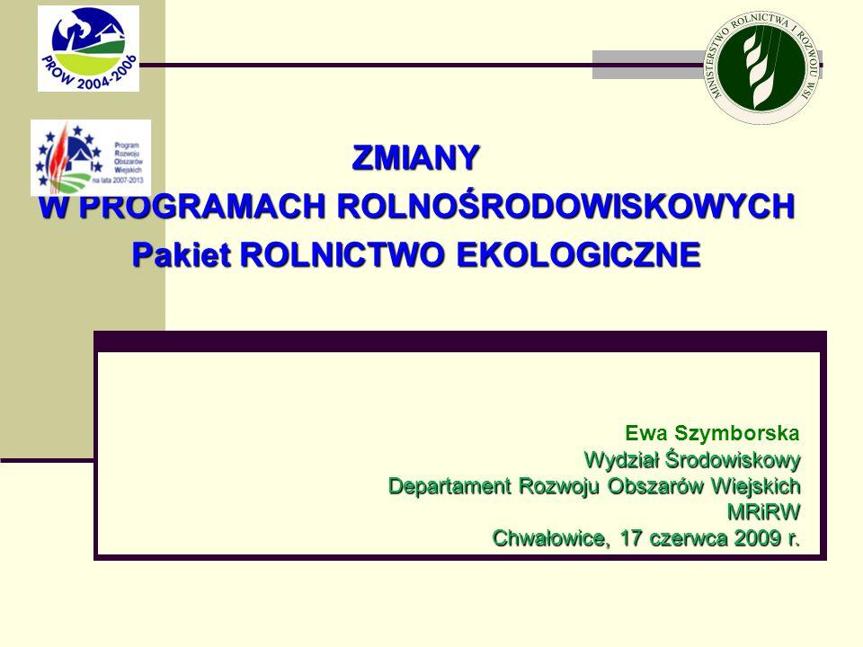 Ewa Szymborska Wydział Środowiskowy Departament Rozwoju Obszarów Wiejskich MRiRW Chwałowice, 17 czerwca 2009 r. ZMIANY W PROGRAMACH ROLNOŚRODOWISKOWYC
