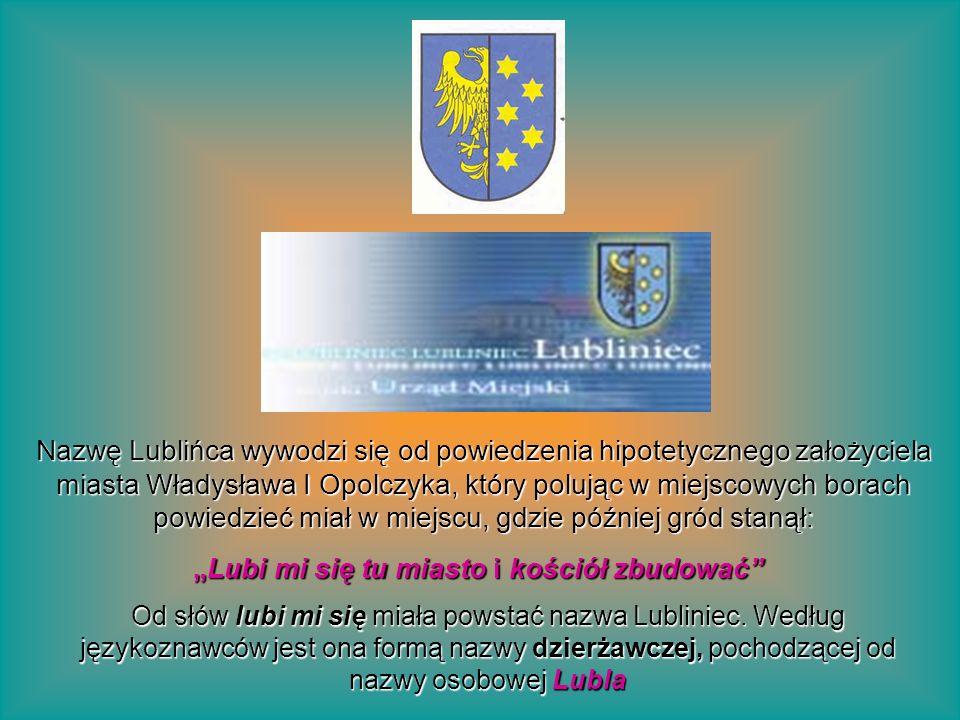 Nazwę Lublińca wywodzi się od powiedzenia hipotetycznego założyciela miasta Władysława I Opolczyka, który polując w miejscowych borach powiedzieć miał