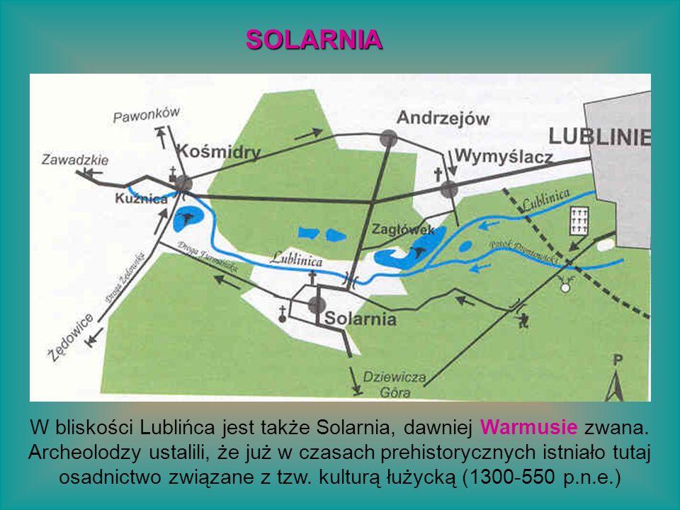 W bliskości Lublińca jest także Solarnia, dawniej Warmusie zwana. Archeolodzy ustalili, że już w czasach prehistorycznych istniało tutaj osadnictwo zw