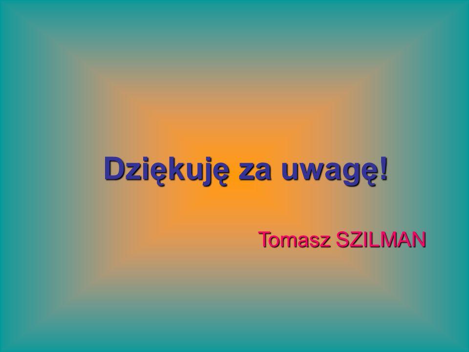Dziękuję za uwagę! Tomasz SZILMAN