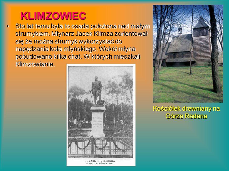 KLIMZOWIEC Sto lat temu była to osada położona nad małym strumykiem. Młynarz Jacek Klimza zorientował się że można strumyk wykorzystać do napędzania k