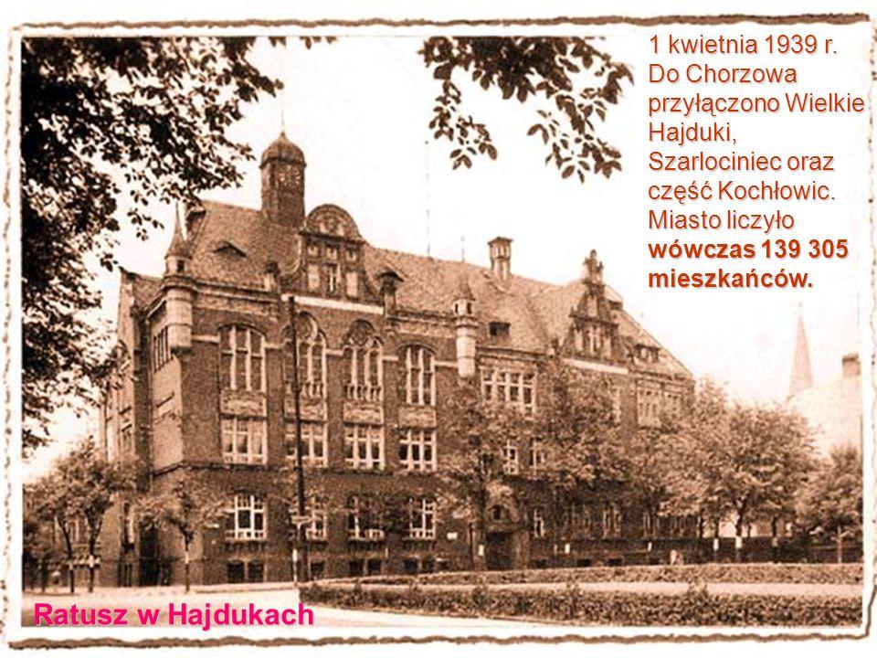 1 kwietnia 1939 r. Do Chorzowa przyłączono Wielkie Hajduki, Szarlociniec oraz część Kochłowic. Miasto liczyło wówczas 139 305 mieszkańców. Ratusz w Ha
