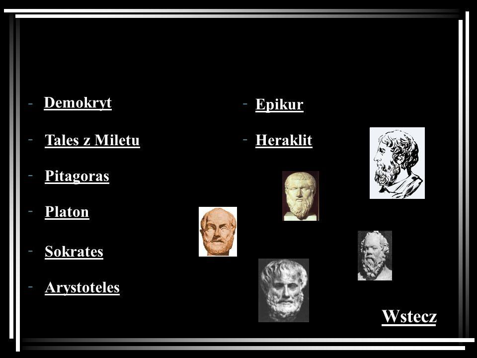Demokryt Tales z Miletu Pitagoras Platon Sokrates Arystoteles Epikur Heraklit - - - - - - - - Wstecz