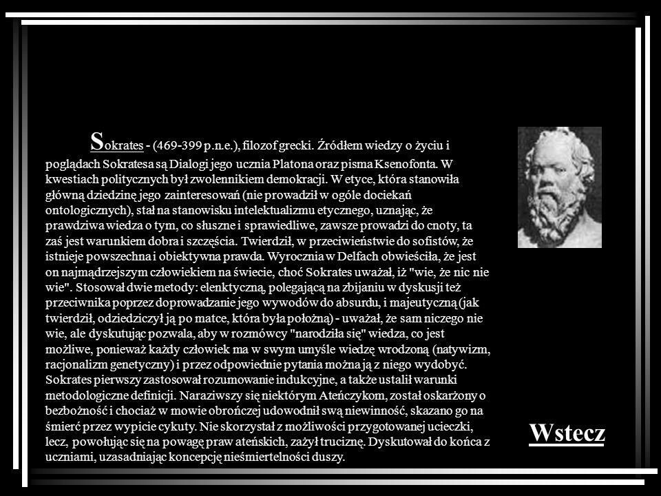 S okrates - (469-399 p.n.e.), filozof grecki. Źródłem wiedzy o życiu i poglądach Sokratesa są Dialogi jego ucznia Platona oraz pisma Ksenofonta. W kwe