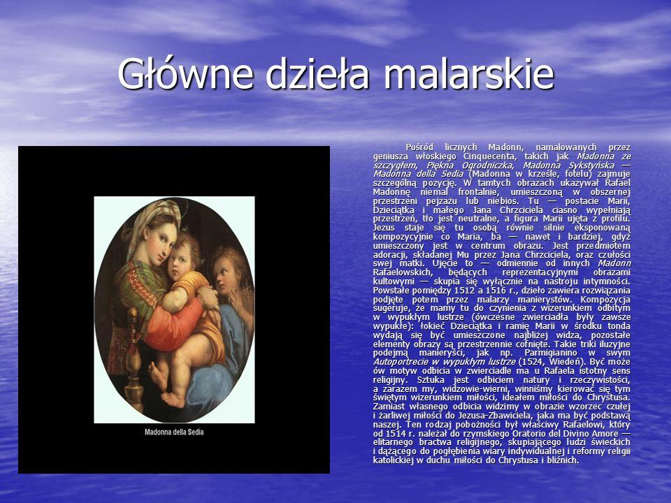 Główne dzieła malarskie Pośród licznych Madonn, namalowanych przez geniusza włoskiego Cinquecenta, takich jak Madonna ze szczygłem, Piękna Ogrodniczka