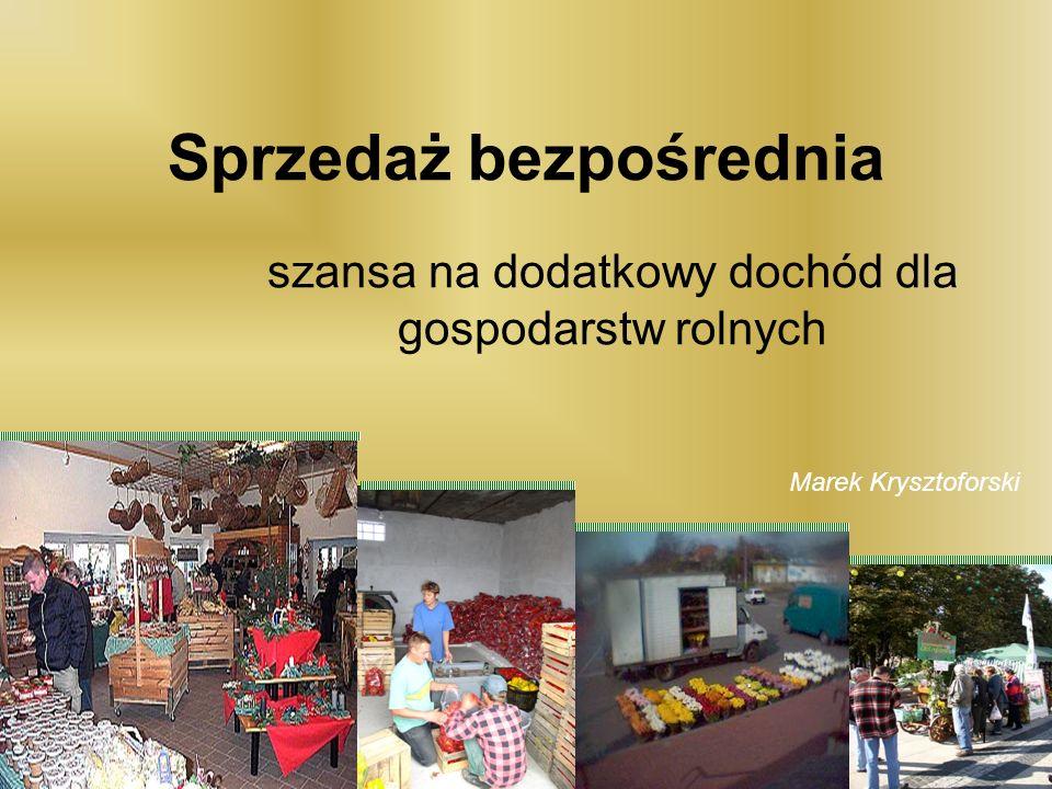 Sprzedaż bezpośrednia szansa na dodatkowy dochód dla gospodarstw rolnych Marek Krysztoforski 1
