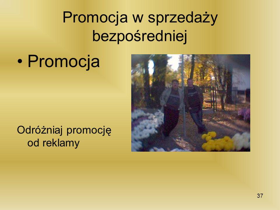 Promocja w sprzedaży bezpośredniej Promocja Odróżniaj promocję od reklamy 37
