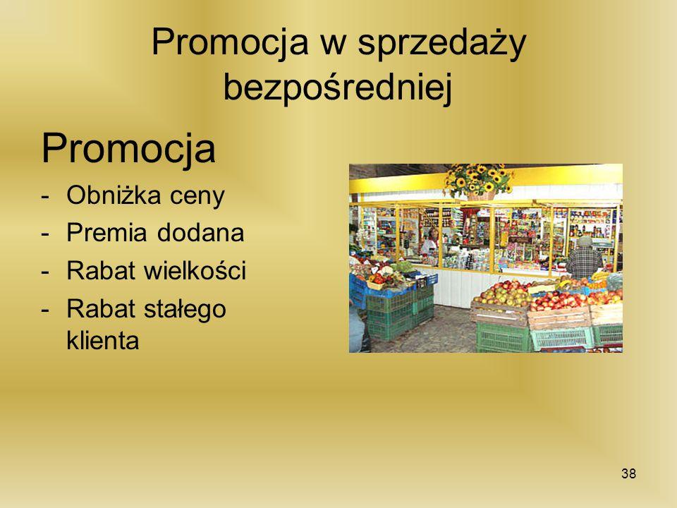 Promocja w sprzedaży bezpośredniej Promocja -Obniżka ceny -Premia dodana -Rabat wielkości -Rabat stałego klienta 38