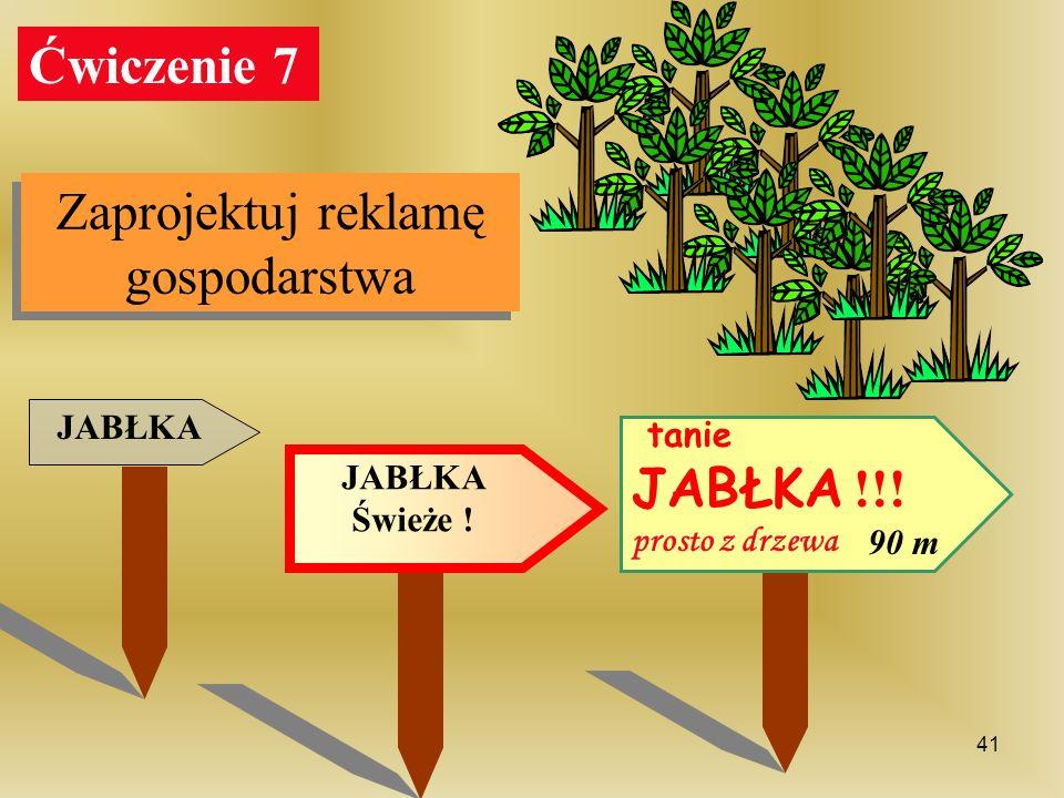 JABŁKA JABŁKA Świeże ! tanie JABŁKA !!! prosto z drzewa 90 m Ćwiczenie 7 Zaprojektuj reklamę gospodarstwa 41