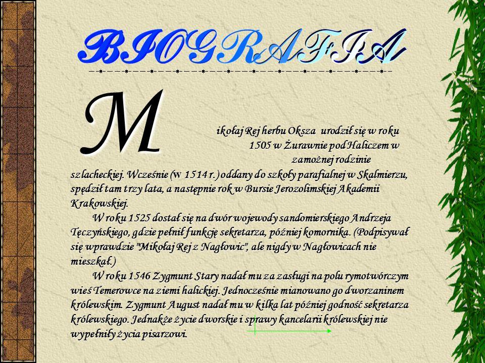 ikołaj Rej herbu Oksza urodził się w roku 1505 w Żurawnie pod Haliczem w zamożnej rodzinie szlacheckiej.