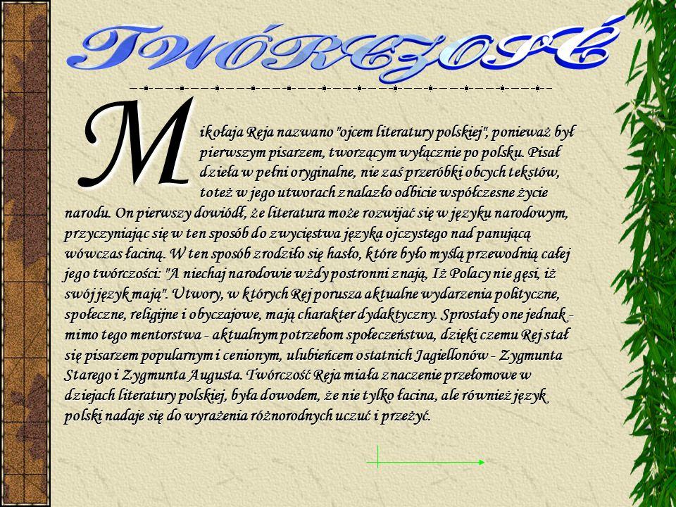 ikołaja Reja nazwano ojcem literatury polskiej , ponieważ był pierwszym pisarzem, tworzącym wyłącznie po polsku.