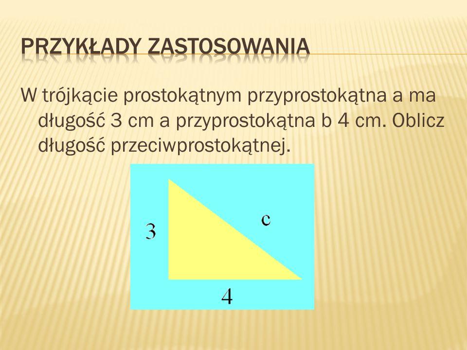 W trójkącie prostokątnym przyprostokątna a ma długość 3 cm a przyprostokątna b 4 cm. Oblicz długość przeciwprostokątnej.