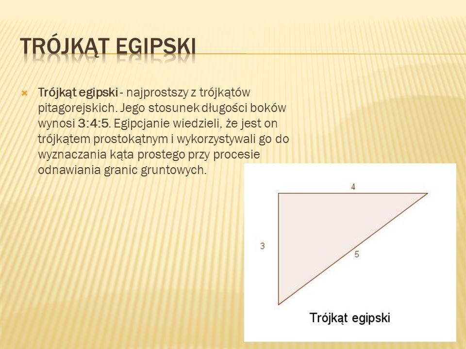 Trójkąt egipski - najprostszy z trójkątów pitagorejskich. Jego stosunek długości boków wynosi 3:4:5. Egipcjanie wiedzieli, że jest on trójkątem prosto