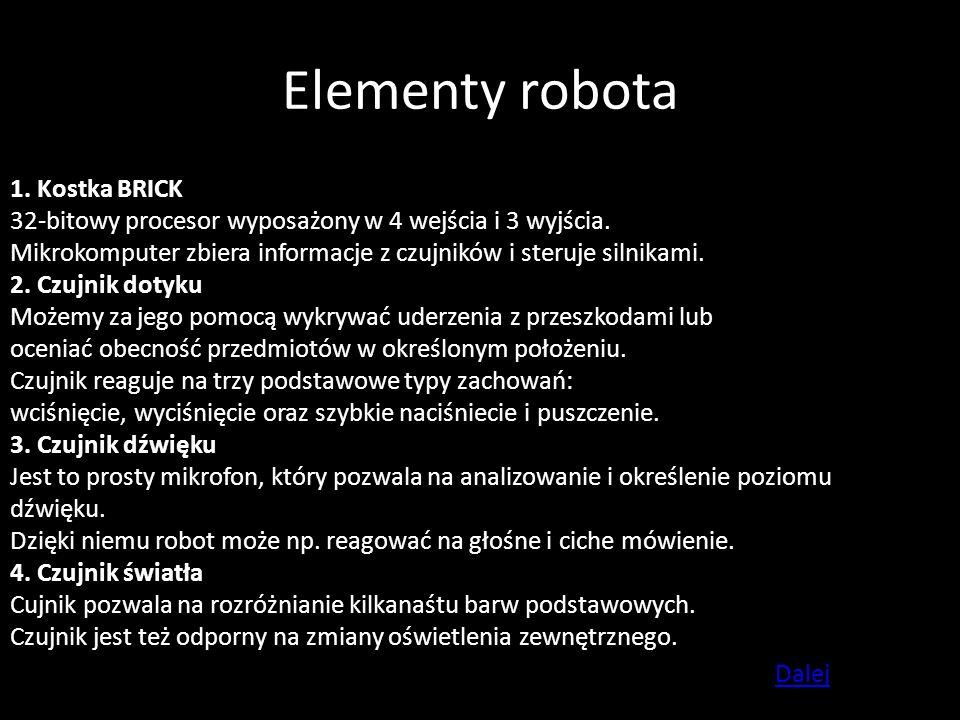 Elementy robota 1. Kostka BRICK 32-bitowy procesor wyposażony w 4 wejścia i 3 wyjścia. Mikrokomputer zbiera informacje z czujników i steruje silnikami