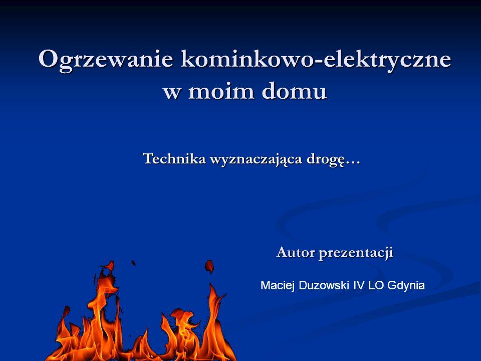 Ogrzewanie kominkowo-elektryczne w moim domu Autor prezentacji Maciej Duzowski IV LO Gdynia Technika wyznaczająca drogę…