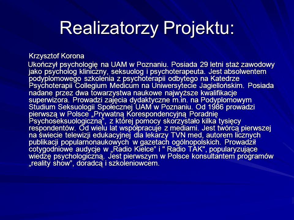 Realizatorzy Projektu: Krzysztof Korona Krzysztof Korona Ukończył psychologię na UAM w Poznaniu. Posiada 29 letni staż zawodowy jako psycholog klinicz