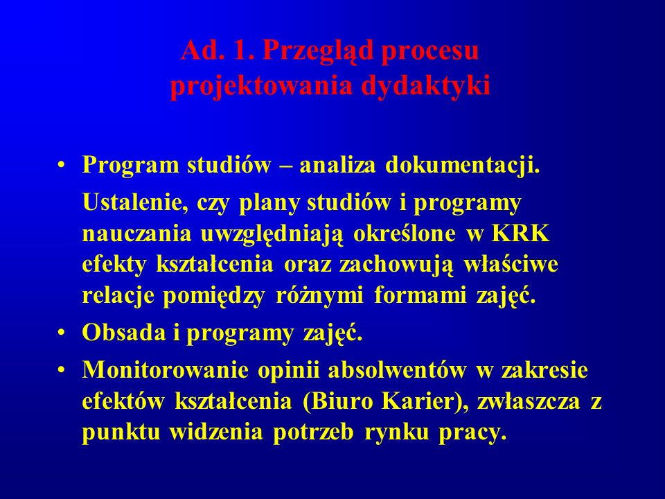 Ad. 1. Przegląd procesu projektowania dydaktyki Program studiów – analiza dokumentacji. Ustalenie, czy plany studiów i programy nauczania uwzględniają