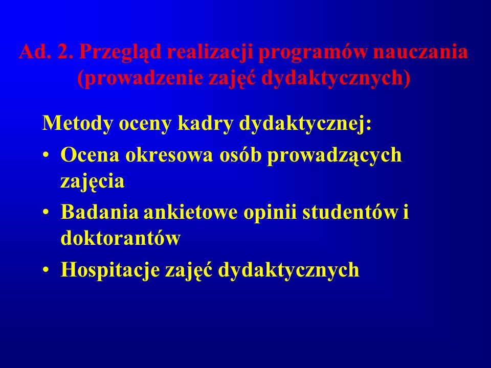 Ad. 2. Przegląd realizacji programów nauczania (prowadzenie zajęć dydaktycznych) Metody oceny kadry dydaktycznej: Ocena okresowa osób prowadzących zaj