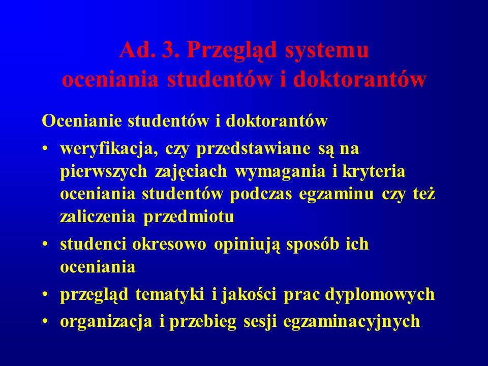 Ad. 3. Przegląd systemu oceniania studentów i doktorantów Ocenianie studentów i doktorantów weryfikacja, czy przedstawiane są na pierwszych zajęciach