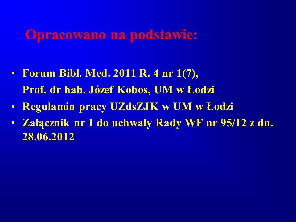 Opracowano na podstawie: Forum Bibl. Med. 2011 R. 4 nr 1(7), Prof. dr hab. Józef Kobos, UM w Łodzi Regulamin pracy UZdsZJK w UM w Łodzi Załącznik nr 1