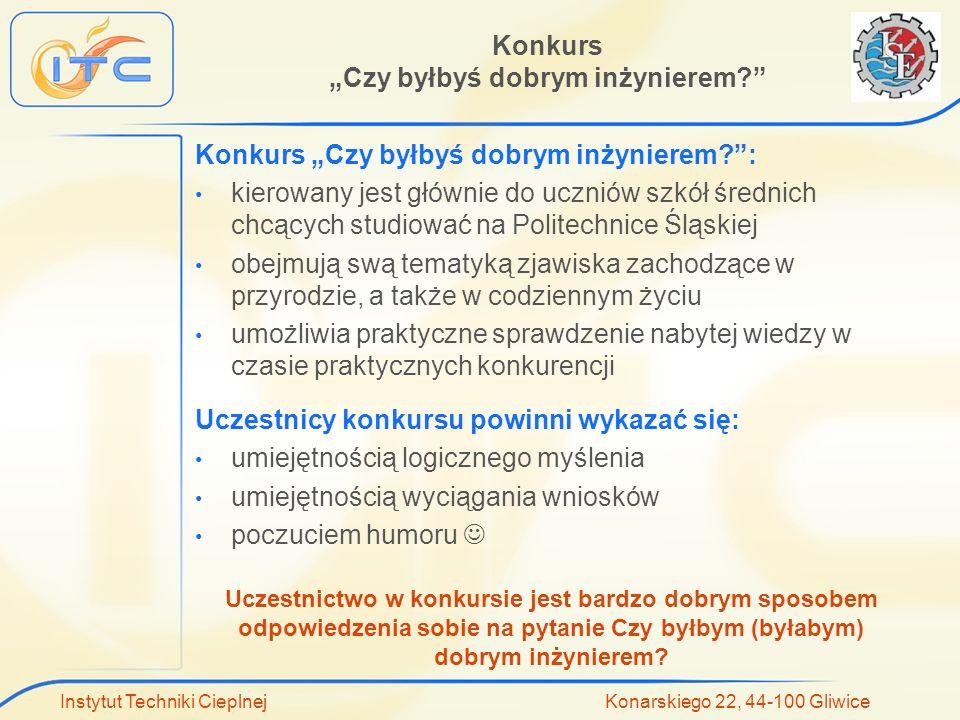 Instytut Techniki Cieplnej Konarskiego 22, 44-100 Gliwice Trochę statystyk: dotychczas w konkursie wzięło udział 75 szkół średnich (85 drużyn wraz z kibicami) z całego Województwa Śląskiego.