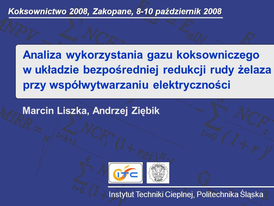 Instytut Techniki Cieplnej, Politechnika Śląska Marcin Liszka, Andrzej Ziębik Analiza wykorzystania gazu koksowniczego w układzie bezpośredniej redukc