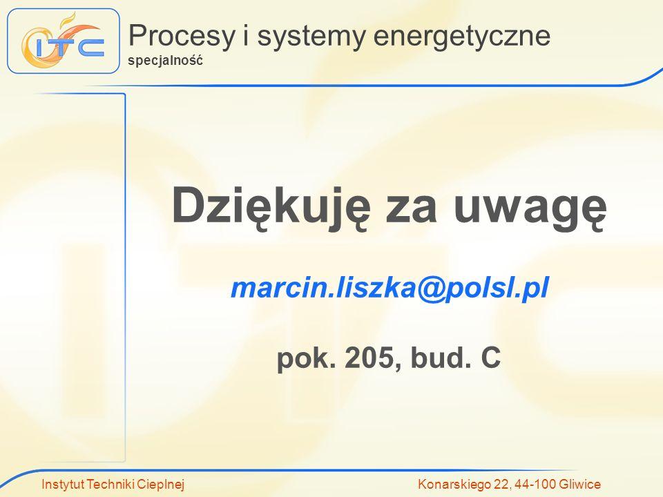 Instytut Techniki Cieplnej Konarskiego 22, 44-100 Gliwice Procesy i systemy energetyczne specjalność Dziękuję za uwagę marcin.liszka@polsl.pl pok. 205