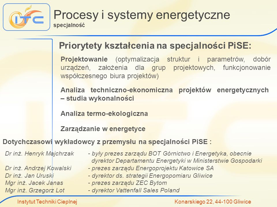 Instytut Techniki Cieplnej Konarskiego 22, 44-100 Gliwice Procesy i systemy energetyczne specjalność Priorytety kształcenia na specjalności PiSE: Proj