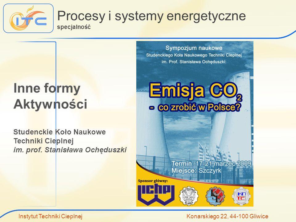 Instytut Techniki Cieplnej Konarskiego 22, 44-100 Gliwice Procesy i systemy energetyczne specjalność Inne formy Aktywności Studenckie Koło Naukowe Tec