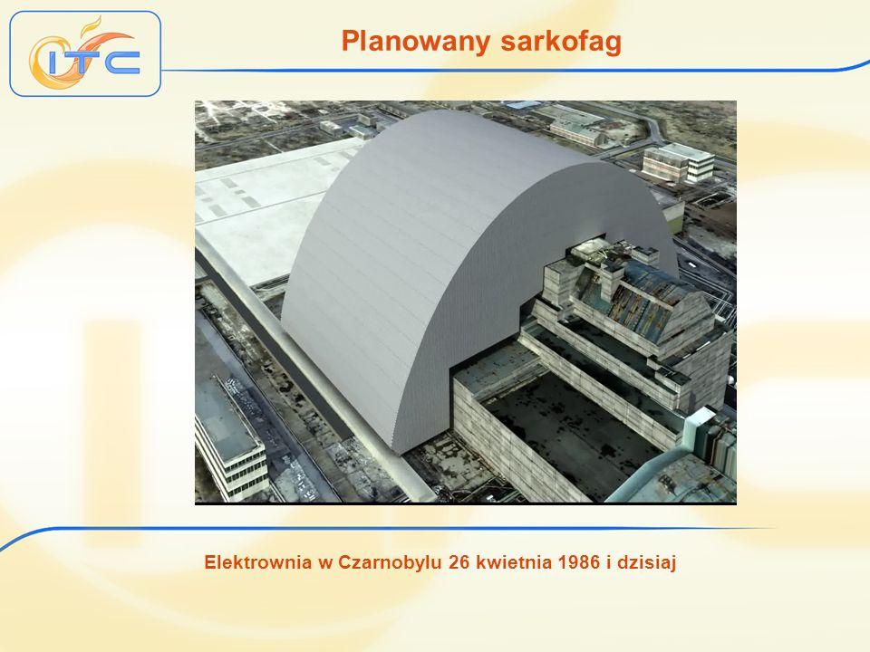 Elektrownia w Czarnobylu 26 kwietnia 1986 i dzisiaj Planowany sarkofag