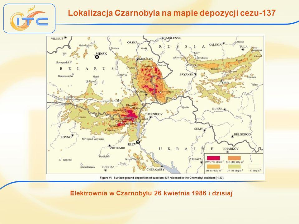 Elektrownia w Czarnobylu 26 kwietnia 1986 i dzisiaj EJ Czarnobyl Lokalizacja Czarnobyla na mapie depozycji cezu-137