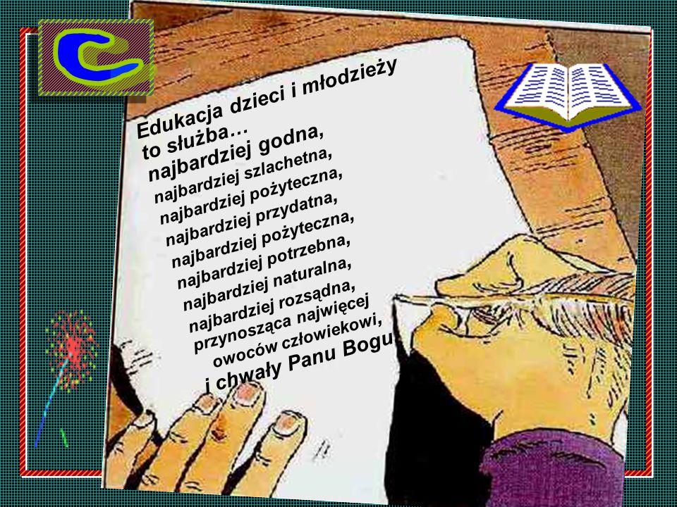 Edukacja dzieci i młodzieży to służba… najbardziej godna, najbardziej szlachetna, najbardziej pożyteczna, najbardziej przydatna, najbardziej pożyteczn