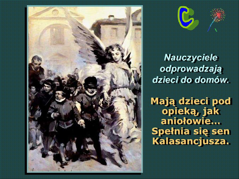 Nauczyciele odprowadzają dzieci do domów. Mają dzieci pod opieką, jak aniołowie… Spełnia się sen Kalasancjusza. Nauczyciele odprowadzają dzieci do dom