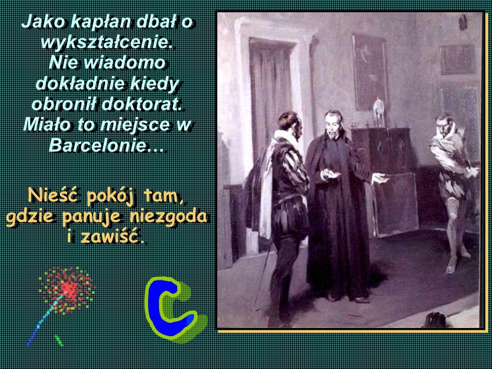Jako kapłan dbał o wykształcenie. Nie wiadomo dokładnie kiedy obronił doktorat. Miało to miejsce w Barcelonie… Nieść pokój tam, gdzie panuje niezgoda