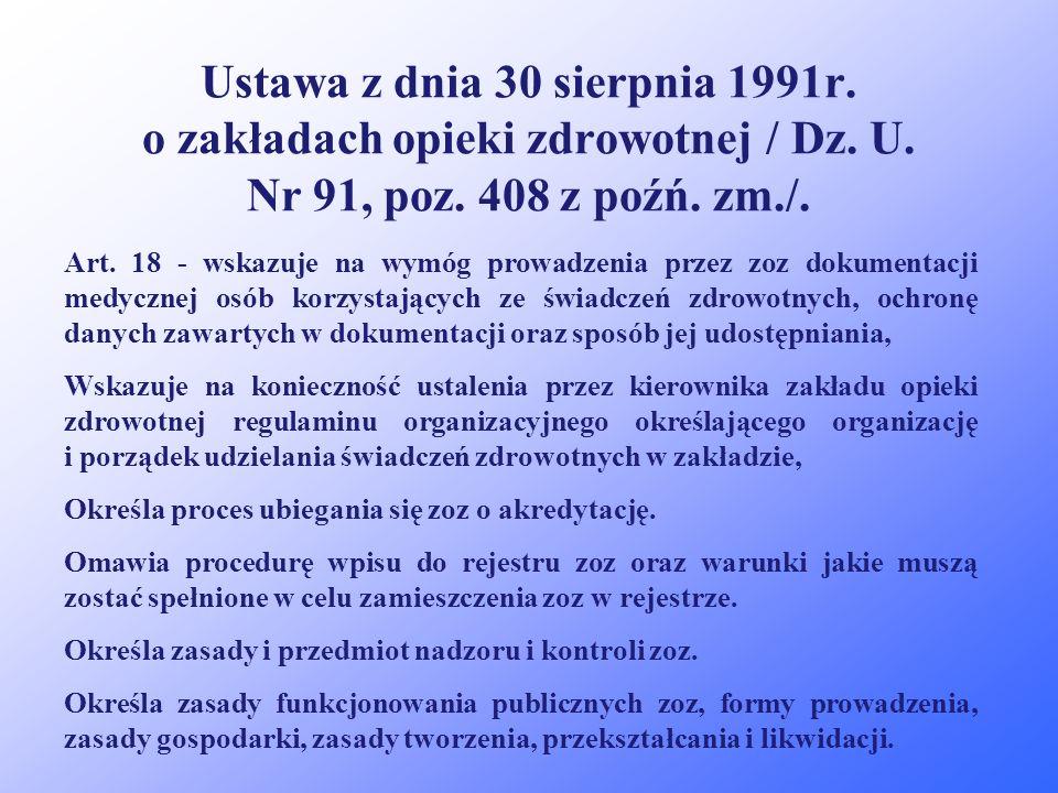 Ustawa z dnia 30 sierpnia 1991r. o zakładach opieki zdrowotnej / Dz. U. Nr 91, poz. 408 z poźń. zm./. Definiuje i określa rodzaje zakładów opieki zdro