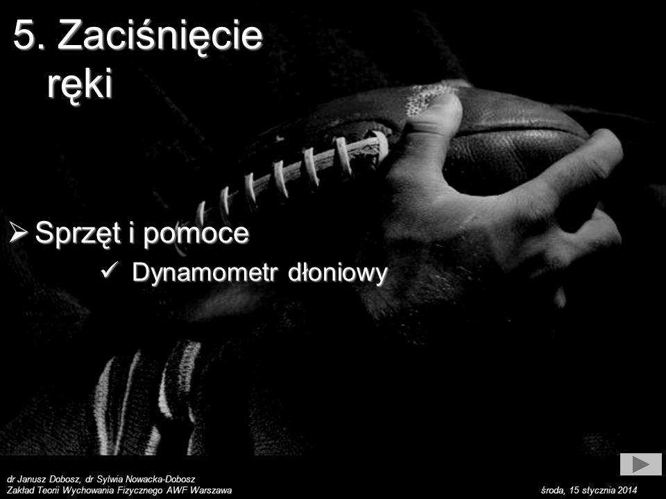 dr Janusz Dobosz, dr Sylwia Nowacka-Dobosz Zakład Teorii Wychowania Fizycznego AWF Warszawa środa, 15 stycznia 2014 Sposób wykonywania Sposób wykonywania Ćwiczący obejmuje dynamometr (palce i cała dłoń powinny doń ściśle przylegać) i opuszcza ramię wzdłuż tułowia tak, aby ręka nie doty- kała uda a łokieć – tułowia.