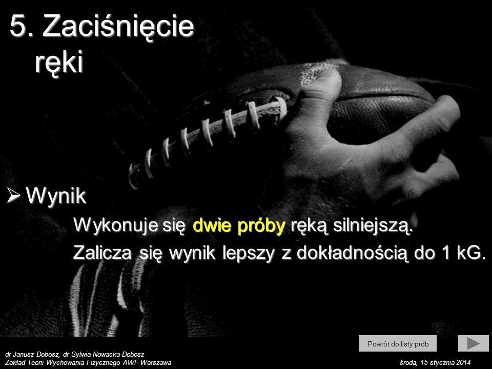dr Janusz Dobosz, dr Sylwia Nowacka-Dobosz Zakład Teorii Wychowania Fizycznego AWF Warszawa środa, 15 stycznia 2014 Wynik Wynik Wykonuje się dwie prób
