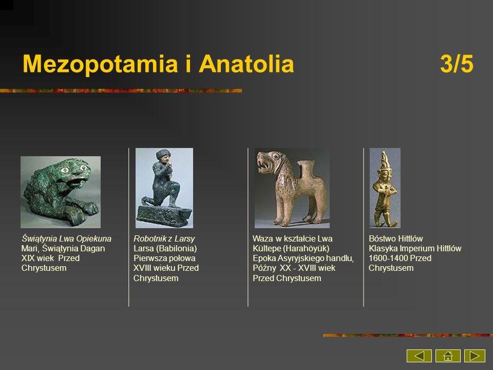Mezopotamia i Anatolia 4/5 Kodeks Prawa Hammurabiego Susa Pierwsza połowa XVIII wieku Przed Chrystusem Kudurru Melishihu Przewieziony z Babilonii do Susy Okres Kassite (1202-1188 Przed Chrystusem) Skrzydlaty Asyryjski Byk Khorsabad, pałac Sargona - Asyria 721-705 Przed Chrystusem Sargon II i wyższy namiestnik państwowy Khorsabad, pałac Sargona II Okres Neo-Asyryjski, Za panowania Sargona II (721- 705 Przed Chrystusem)