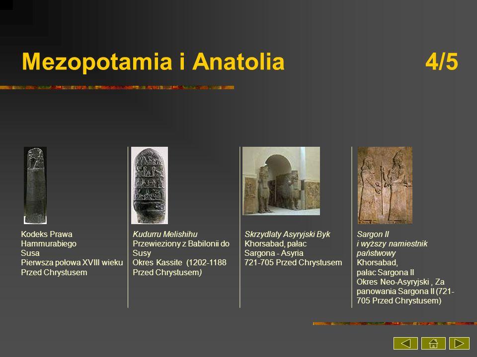 Mezopotamia i Anatolia 5/5 Hero duszący małego lwa Khorsabad, pałac Sargona II Okres Neo-Asyryjski,Za panowania Sargona II (721- 705 Przed Chrystusem) Tablica 8 kampanii Sargona Assur Okres Neo-Asyryjski (714 Przed Chrystusem) Statuetka przedstawiająca prawdopodobnie potężną Babilońską boginię Babilon III wiek Przed Chrystusem - III wiek Anno Domini