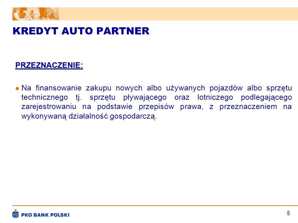 5 KREDYT AUTO PARTNER PRZEZNACZENIE: Na finansowanie zakupu nowych albo używanych pojazdów albo sprzętu technicznego tj. sprzętu pływającego oraz lotn