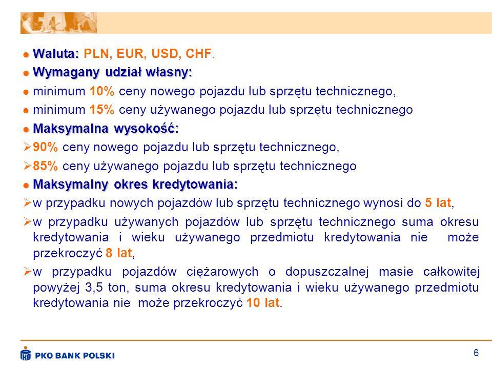 6 Waluta: Waluta: PLN, EUR, USD, CHF. Wymagany udział własny: Wymagany udział własny: minimum 10% ceny nowego pojazdu lub sprzętu technicznego, minimu