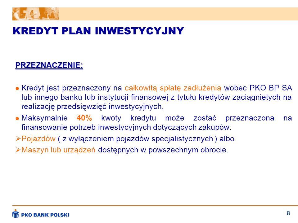 8 KREDYT PLAN INWESTYCYJNY PRZEZNACZENIE: Kredyt jest przeznaczony na całkowitą spłatę zadłużenia wobec PKO BP SA lub innego banku lub instytucji fina