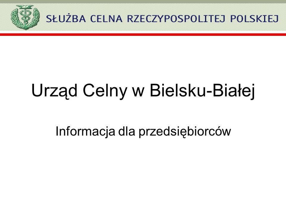 Urząd Celny w Bielsku-Białej Informacja dla przedsiębiorców