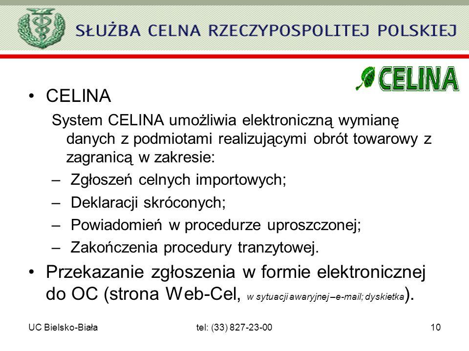 UC Bielsko-Białatel: (33) 827-23-0010 CELINA System CELINA umożliwia elektroniczną wymianę danych z podmiotami realizującymi obrót towarowy z zagranic