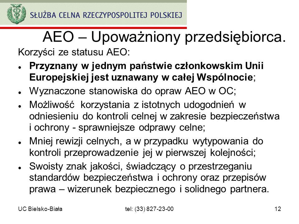 UC Bielsko-Białatel: (33) 827-23-0012 AEO – Upoważniony przedsiębiorca. Korzyści ze statusu AEO: Przyznany w jednym państwie członkowskim Unii Europej