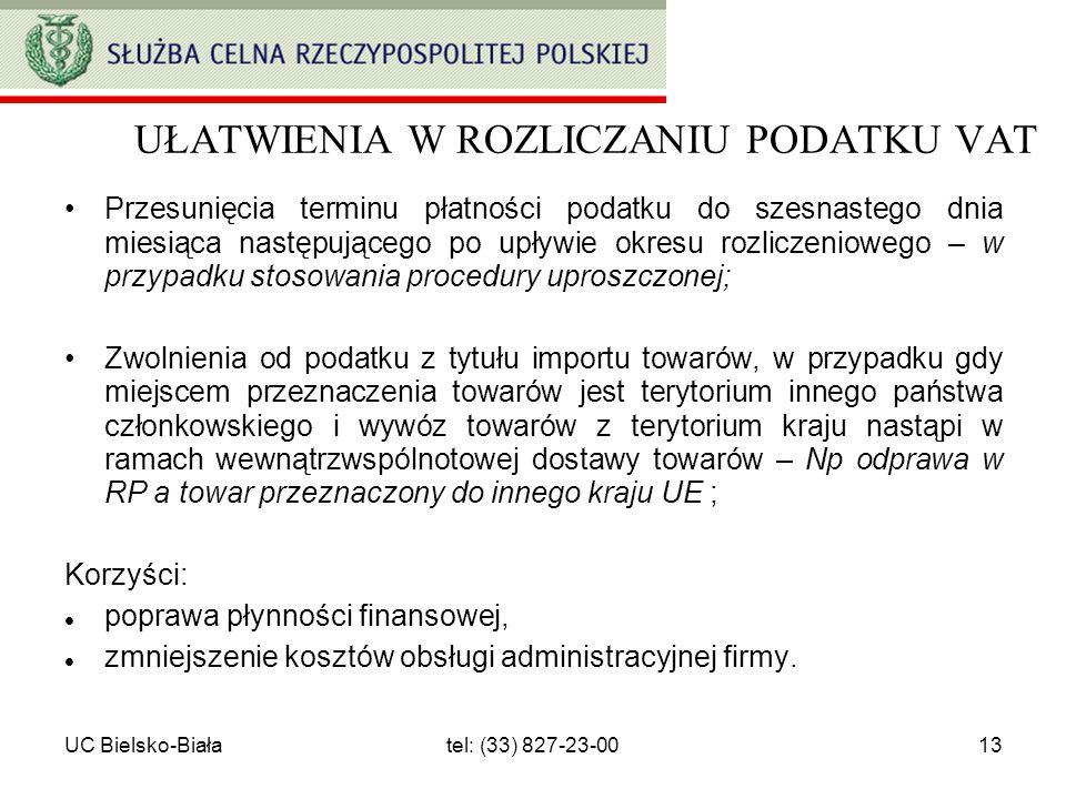 UC Bielsko-Białatel: (33) 827-23-0013 UŁATWIENIA W ROZLICZANIU PODATKU VAT Przesunięcia terminu płatności podatku do szesnastego dnia miesiąca następu