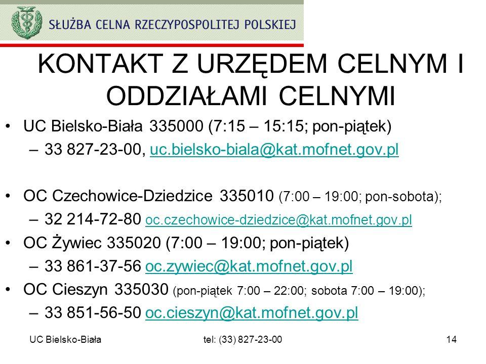 UC Bielsko-Białatel: (33) 827-23-0014 KONTAKT Z URZĘDEM CELNYM I ODDZIAŁAMI CELNYMI UC Bielsko-Biała 335000 (7:15 – 15:15; pon-piątek) –33 827-23-00,
